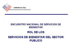 GOBIERNO DE CHILE SUPERINTENDENCIA DE SEGURIDAD SOCIAL ENCUENTRO