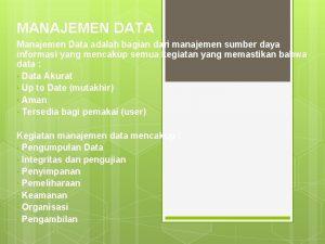 MANAJEMEN DATA Manajemen Data adalah bagian dari manajemen