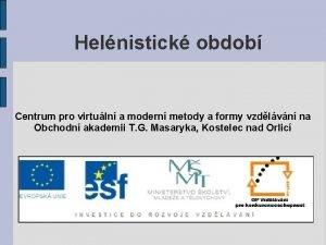 Helnistick obdob Centrum pro virtuln a modern metody
