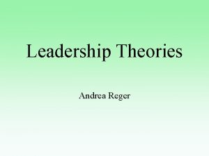 Leadership Theories Andrea Reger Theories Trait Approach Skills