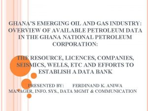 GHANAS EMERGING OIL AND GAS INDUSTRY OVERVIEW OF