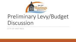 Preliminary LevyBudget Discussion CITY OF HASTINGS Budget Timelines