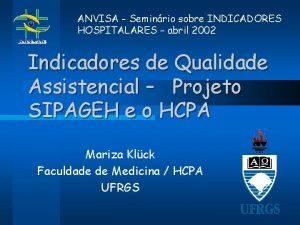 ANVISA Seminrio sobre INDICADORES HOSPITALARES abril 2002 Indicadores