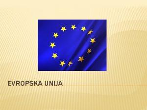 EVROPSKA UNIJA OSNOVNI PODACI Evropska unija je zajednica