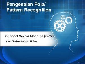 Pengenalan Pola Pattern Recognition Support Vector Machine SVM