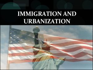 IMMIGRATION AND URBANIZATION New Immigrants New Immigrants Southern