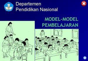 Departemen Pendidikan Nasional MODELMODEL PEMBELAJARAN Sistem PBM Kurikulum