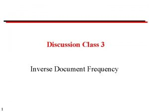 Discussion Class 3 Inverse Document Frequency 1 Discussion