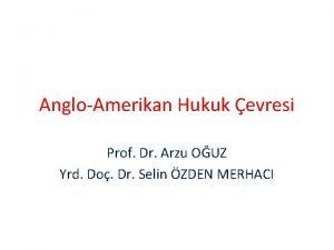 AngloAmerikan Hukuk evresi Prof Dr Arzu OUZ Yrd