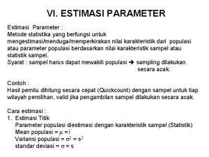VI ESTIMASI PARAMETER Estimasi Parameter Metode statistika yang