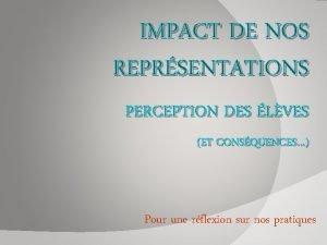 IMPACT DE NOS REPRSENTATIONS PERCEPTION DES LVES ET
