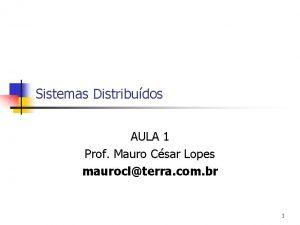 Sistemas Distribudos AULA 1 Prof Mauro Csar Lopes