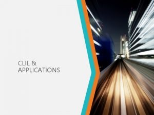 CLIL APPLICATIONS TOPICS CLIL approach Class activities Applications