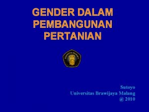 GENDER DALAM PEMBANGUNAN PERTANIAN Sutoyo Universitas Brawijaya Malang