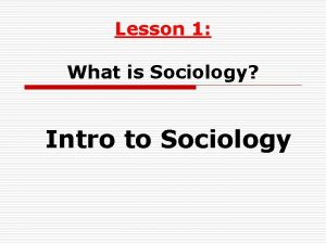 Lesson 1 What is Sociology Intro to Sociology
