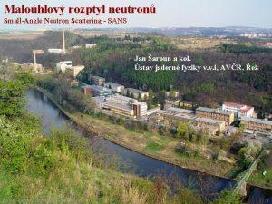 Malohlov rozptyl neutron SmallAngle Neutron Scattering SANS Jan