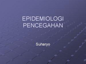 EPIDEMIOLOGI PENCEGAHAN Suharyo Tingkat Pencegahan Penyakit Pre Patogenesis
