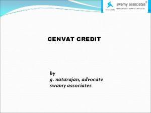 CENVAT CREDIT by g natarajan advocate swamy associates