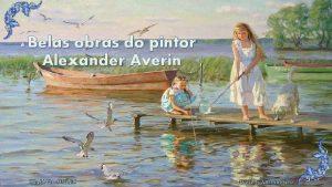 Belas obras do pintor Alexander Averin BIAJOVA SLIDES