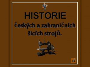 HISTORIE eskch a zahraninch icch stroj HISTORIE Nejstar