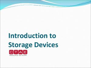 Introduction to Storage Devices Storage Devices Used to