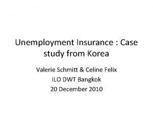 Unemployment Insurance Case study from Korea Valerie Schmitt