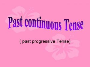 past progressive Tense Tense 12 Past simple Past