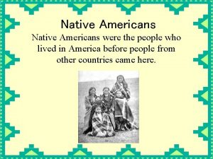 Native Americans were the people who lived in