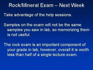 RockMineral Exam Next Week Take advantage of the