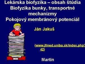 Lekrska biofyzika obsah tdia Biofyzika bunky transportn mechanizmy