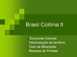 Brasil Colnia II n Economia Colonial n Interiorizao