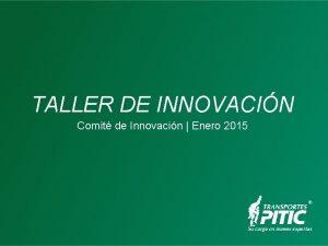 TALLER DE INNOVACIN Comit de Innovacin Enero 2015