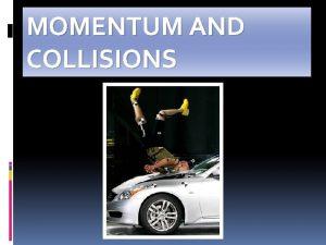 MOMENTUM AND COLLISIONS Momentum is similar to inertia