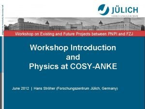 Mitglied der HelmholtzGemeinschaft Workshop on Existing and Future
