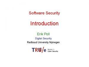Software Security Introduction Erik Poll Digital Security Radboud