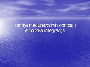 Teorije meunarodnih odnosa i evropska integracija Otvorena pitanja