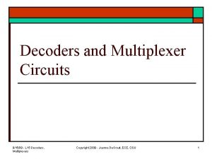 Decoders and Multiplexer Circuits 91509 L 15 Decoders