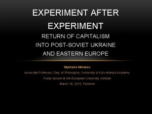 EXPERIMENT AFTER EXPERIMENT RETURN OF CAPITALISM INTO POSTSOVIET
