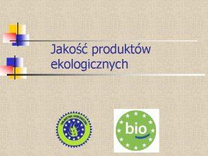 Jako produktw ekologicznych Jak produkowana jest ywno ekologiczna