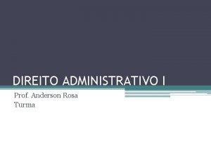 DIREITO ADMINISTRATIVO I Prof Anderson Rosa Turma 7