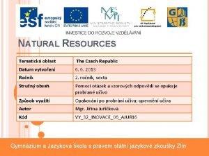 NATURAL RESOURCES Tematick oblast The Czech Republic Datum