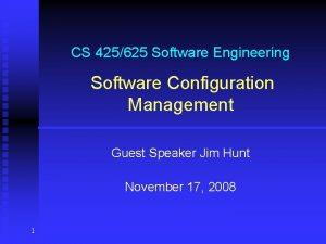 CS 425625 Software Engineering Software Configuration Management Guest