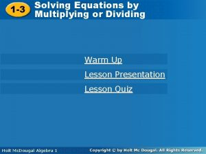 Solving Equations by by Solving Equations 1 3