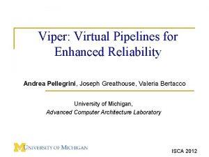 Viper Virtual Pipelines for Enhanced Reliability Andrea Pellegrini