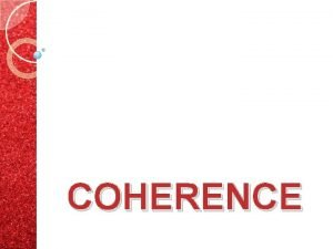 COHERENCE Elements for achieve coherence in an essay