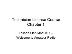 Technician License Course Chapter 1 Lesson Plan Module
