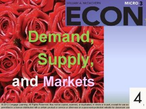 Demand Supply and Markets 2012 Cengage Learning All