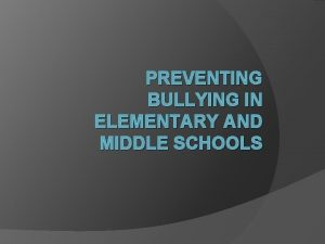 PREVENTING BULLYING IN ELEMENTARY AND MIDDLE SCHOOLS Bullying