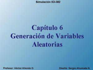 Captulo 6 Generacin de Variables Aleatorias Generacin de