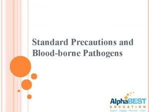 Standard Precautions and Bloodborne Pathogens What are Standard